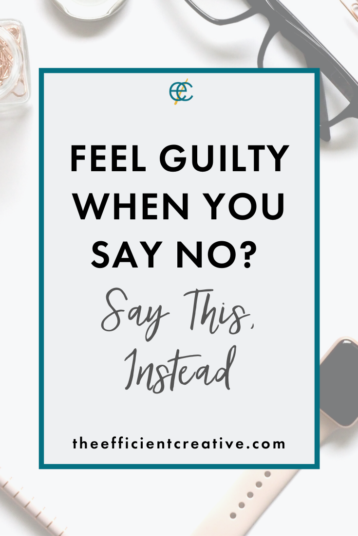 Feel Guilty When You Say No? Say This, Instead