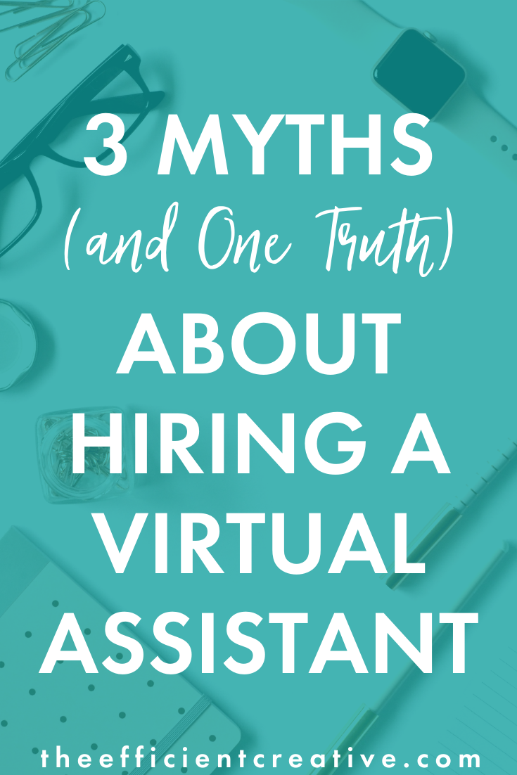 3 Myths (and One Truth) About Hiring a Virtual Assistant