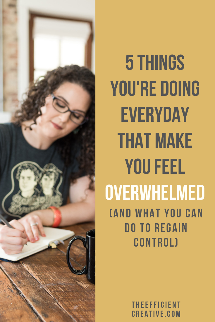 5 Things You're Doing Everyday That Make You Feel Overwhelmed (and What You Can Do to Regain Control)