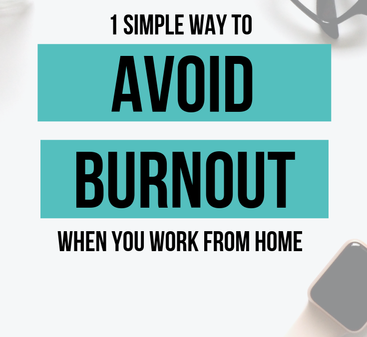 1 Simple Way to Avoid Burnout When You Work from Home