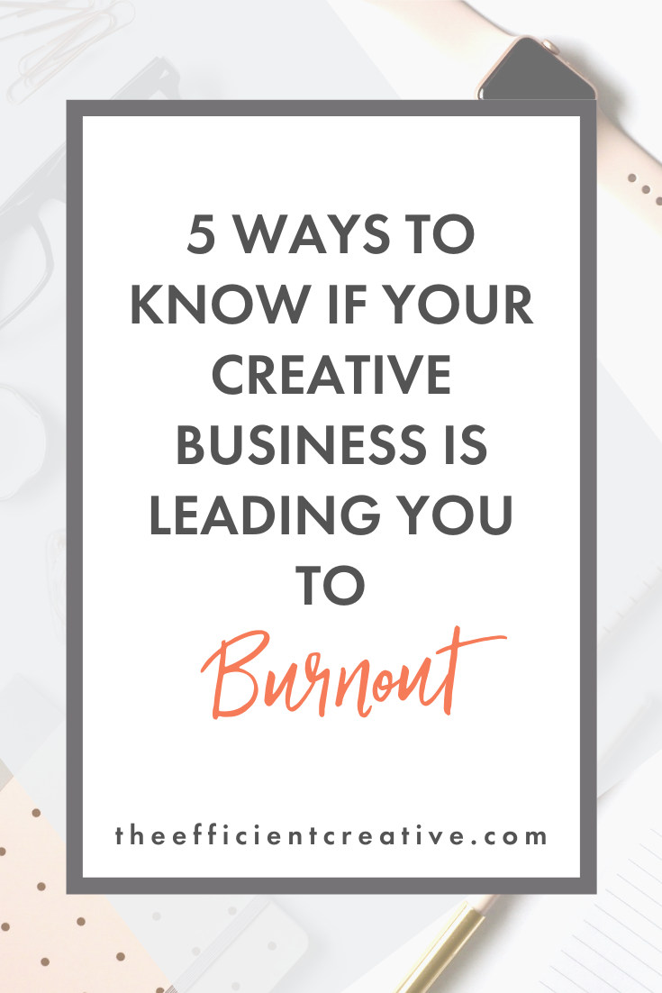 5 Ways to Know If Your Creative Business Is Leading You to Burnout