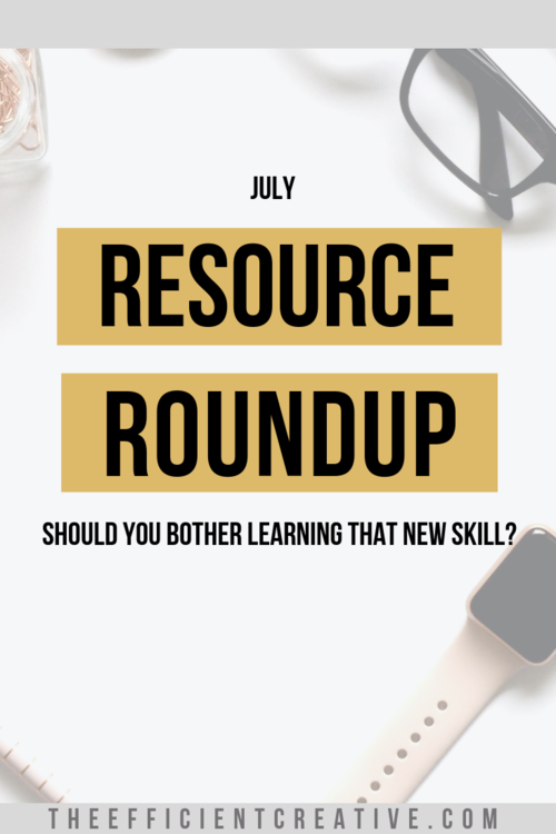 July Resource Roundup: Should You Bother Learning That New Skill?