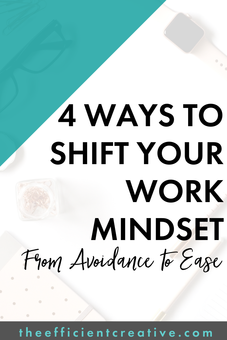 4 Ways to Shift Your Work Mindset From Avoidance to Ease