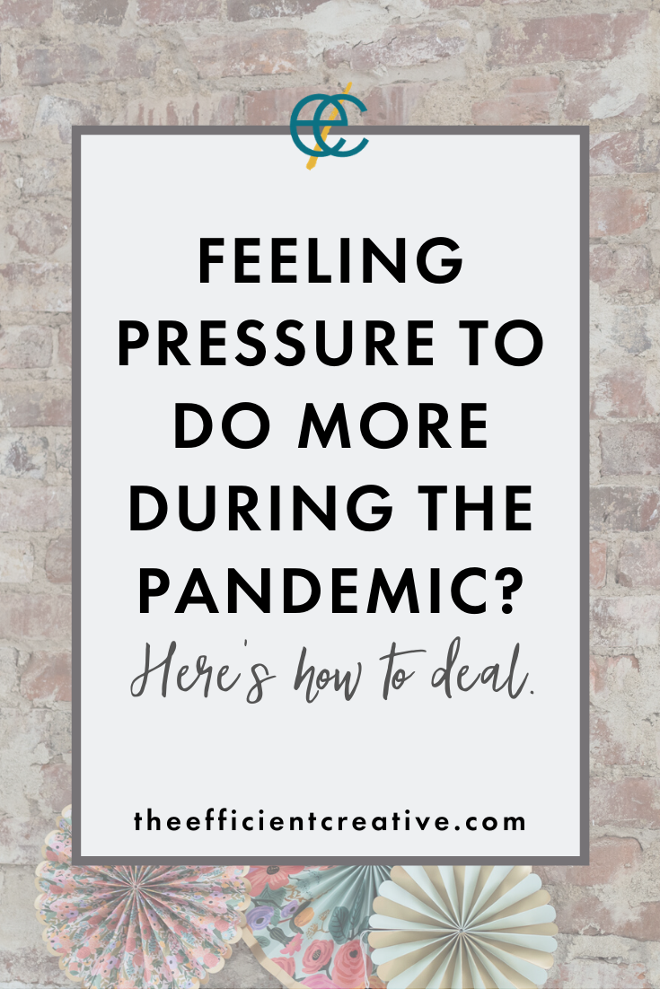 Feeling PRESSURE TO DO MORE during the pandemic? Here's how to deal.