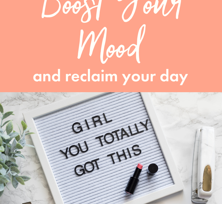 5 Ways to Boost Your Mood and Reclaim Your Day