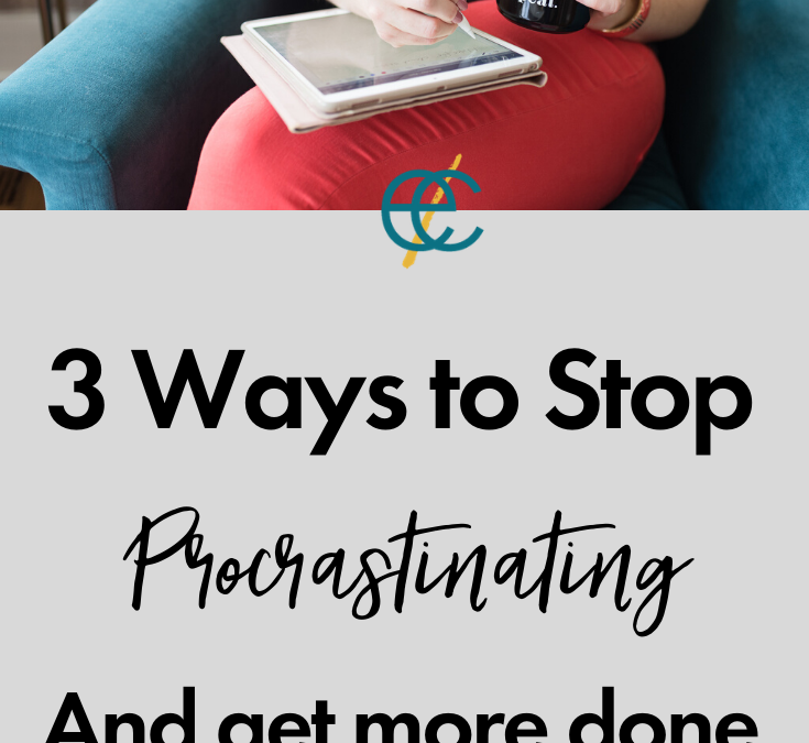 3 Ways to Stop Procrastinating and Get More Done