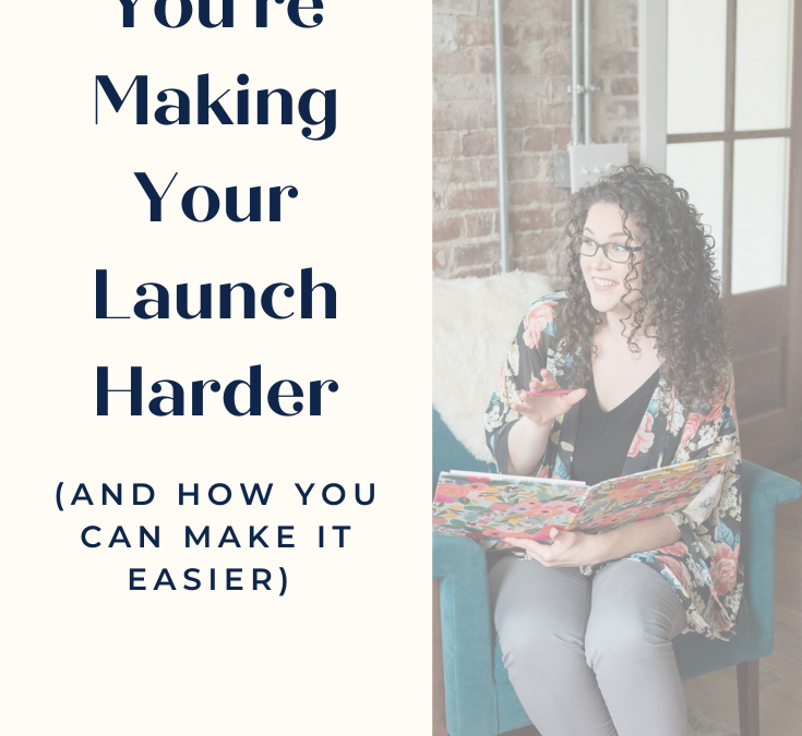 4 Ways You're Making Your Online Launch Harder on Yourself (and How to Make Your Next Launch Easier)